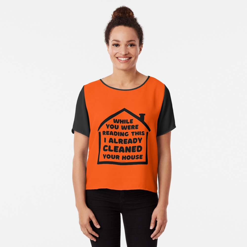 Already Cleaned Your House Cleaning And Housekeeping Humor Chiffon Top