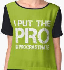 I put the Pro in Procrastinate Chiffon Top