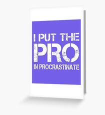 I put the Pro in Procrastinate Greeting Card