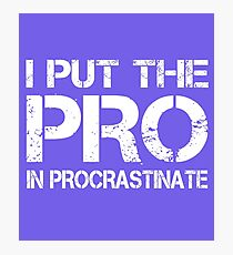 I put the Pro in Procrastinate Photographic Print