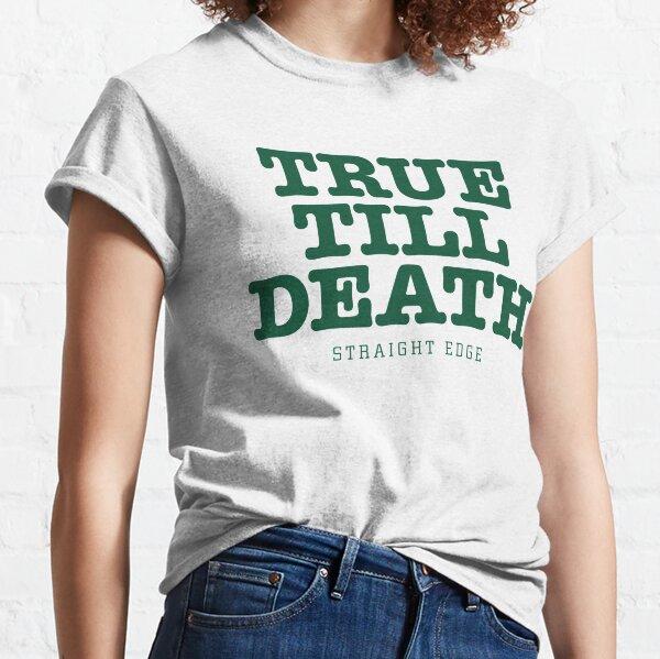 True Till Death Straight Edge Drug Free Classic T-Shirt