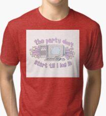 The party don't start til I log in Tri-blend T-Shirt