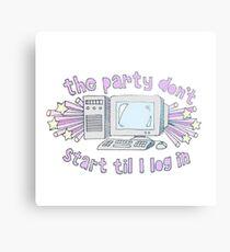 The party don't start til I log in Canvas Print