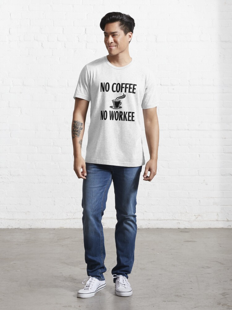 Alternate view of No Coffee No Workee Essential T-Shirt