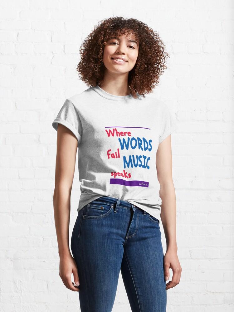 Alternate view of Where Words Fail Music Speaks Classic T-Shirt