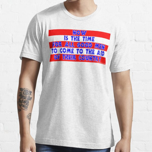 Now Is The Time For All Good Men Essential T-Shirt
