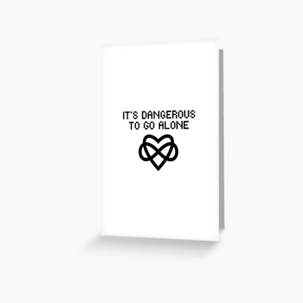 Dangerous to go alone take polyamory Greeting Card