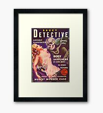 Saucy Detective: Body Snatchers Framed Print