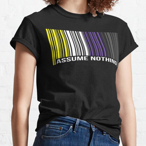 Assume Nothing Pro Non Binary Gender Equality Lgbt Apparel Classic T-Shirt