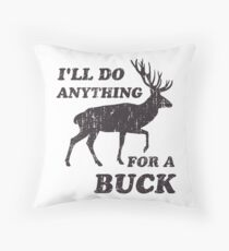 I'll Do Anything for a Buck Hunting Throw Pillow