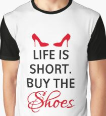 Life is short, buy the shoes. Graphic T-Shirt