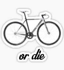 fixed gear ride or die Sticker