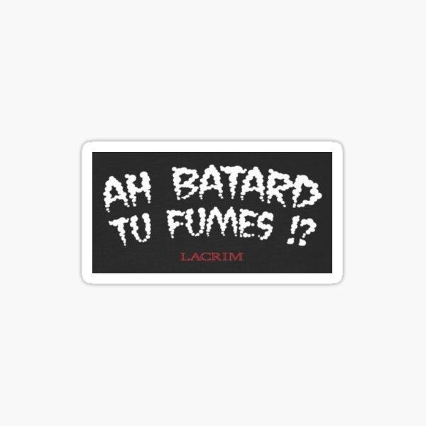 Ah batard tu fumes - Lacrim Sticker