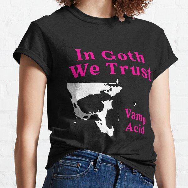 Dark Techno, In Goth We Trust @VampAcid Classic T-Shirt