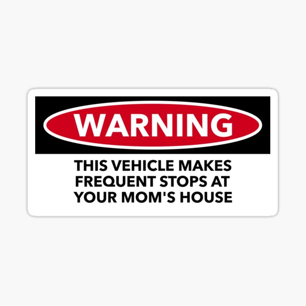 Vehicle Makes Frequent Stops At Your Moms House bumper Sticker