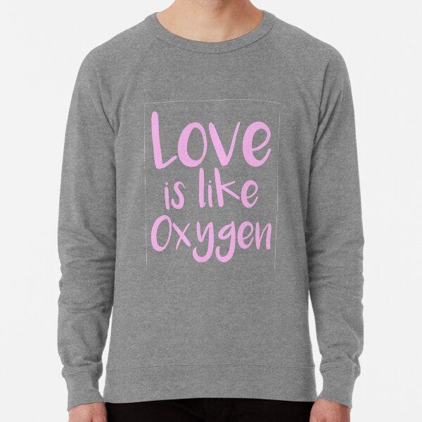 Love is like Oxygen Lightweight Sweatshirt