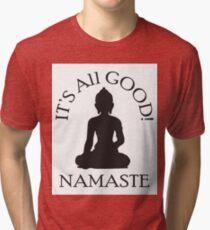 It's All Good! Namaste Tri-blend T-Shirt