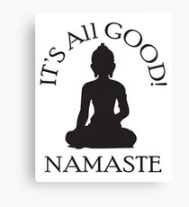 It's All Good! Namaste Canvas Print