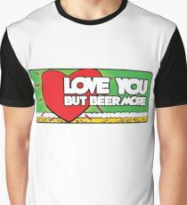 Love you but my beer more Graphic T-Shirt