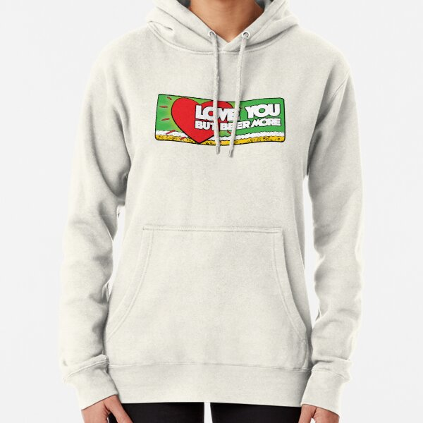 Love you but my beer more Pullover Hoodie
