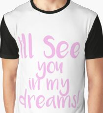I'll see you in my dreams Graphic T-Shirt