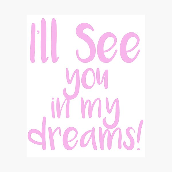 I'll see you in my dreams Photographic Print
