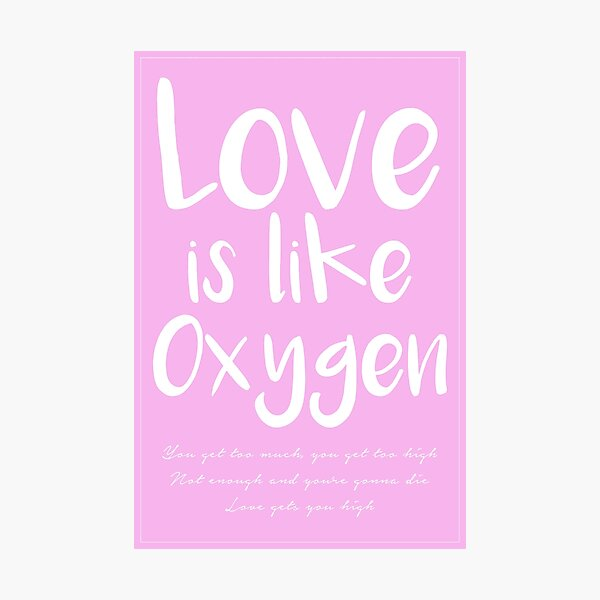 Love is like Oxygen - Poster Photographic Print