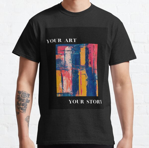 Your Art Your Story Classic T-Shirt