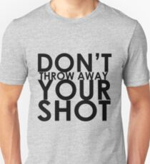 Don't Throw Away Your Shot Unisex T-Shirt