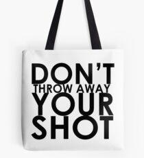 Don't Throw Away Your Shot Tote Bag