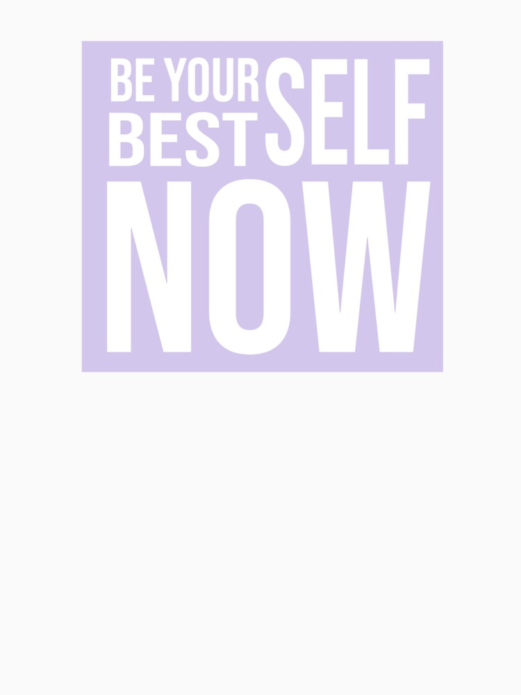 Be Your Best Self Now Design by RebsRein