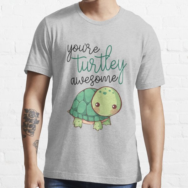 you're turtley awesome Essential T-Shirt
