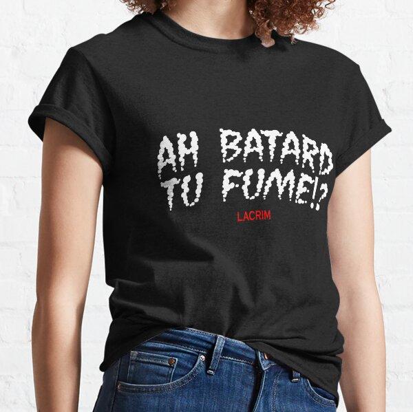 AH BATARD TU FUMES!? T-shirt Lacrim T-shirt classique