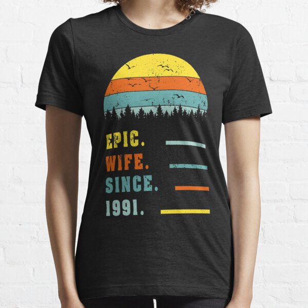Epic Wife Since 1991, 30th Wedding Anniversary ,birthday Gift ,married T-Shirt  Essential T-Shirt