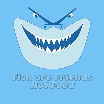 Fish Are Friends Not Food by chloe24k
