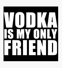 vodka is my friend Photographic Print