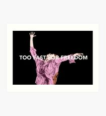 Too Fast For Freedom Art Print