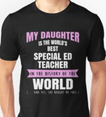 My Daughter Is The World's Best Special Ed Teacher. Awesome Gift For Mom. Unisex T-Shirt