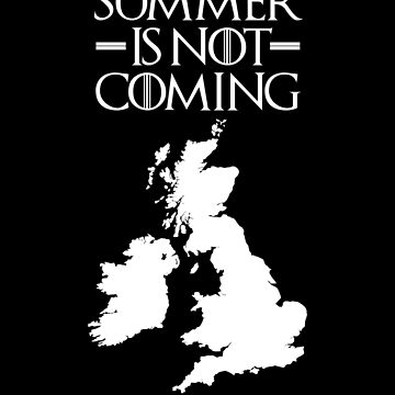 Summer is NOT coming - UK and Ireland(white text) by herbertshin