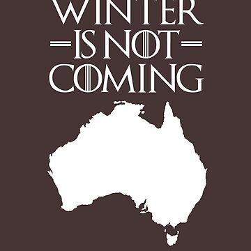 Winter is not Coming - australia(white text) by herbertshin