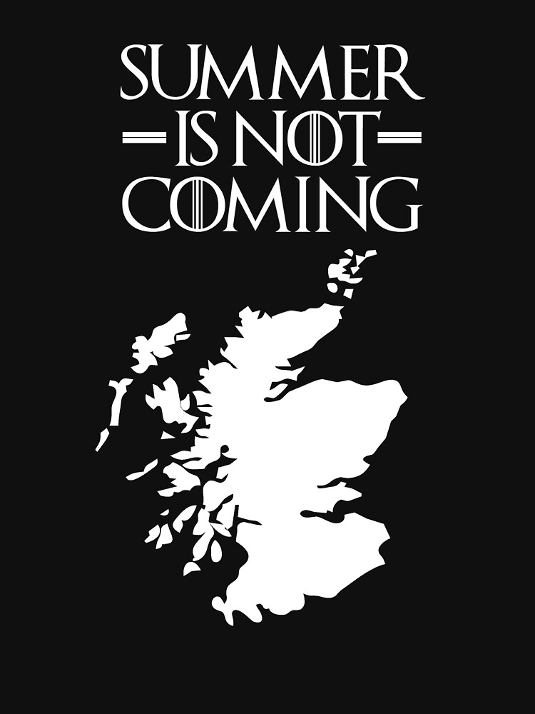 Summer is NOT coming - scotland(white text) | Unisex T-Shirt