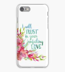 I will Trust in Your Unfailing Love iPhone Case/Skin