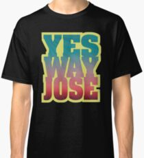 YES WAY JOSE Classic T-Shirt