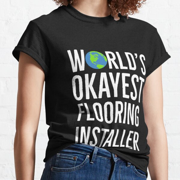 Worlds Okayest Flooring Installer Classic T-Shirt