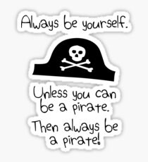 Always be yourself, unless you can be a pirate Sticker
