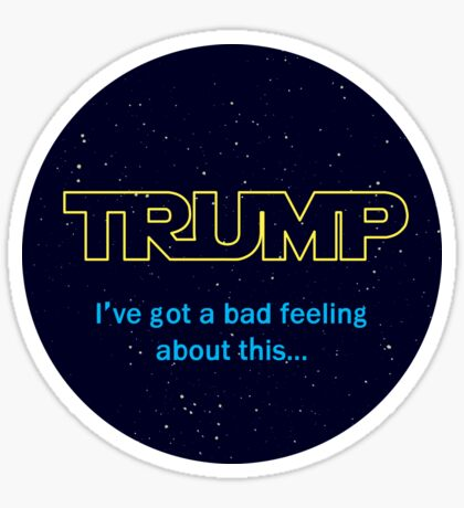 TRUMP - I've got a bad feeling about this... Sticker