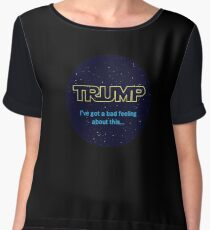 TRUMP - I've got a bad feeling about this... Chiffon Top