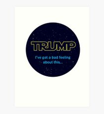 TRUMP - I've got a bad feeling about this... Art Print