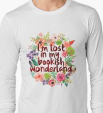 I'M LOST IN MY BOOKISH WONDERLAND  Long Sleeve T-Shirt