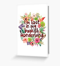 I'M LOST IN MY BOOKISH WONDERLAND  Greeting Card